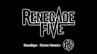 Renegade Five - When We Say Goodbye - Demo Version