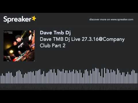 Dave TMB Dj Live 27.3.16@Company Club Part 2 (creato con Spreaker)