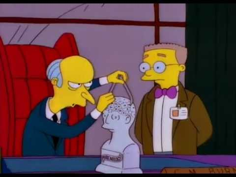 The Simpsons - Mr. Burns - You have the brainpan of a stagecoach tilter