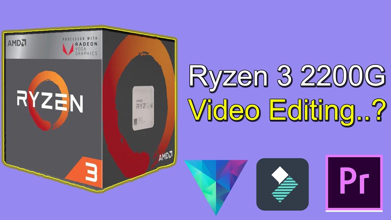 AMD Ryzen 3 2200G For video Editing Test
