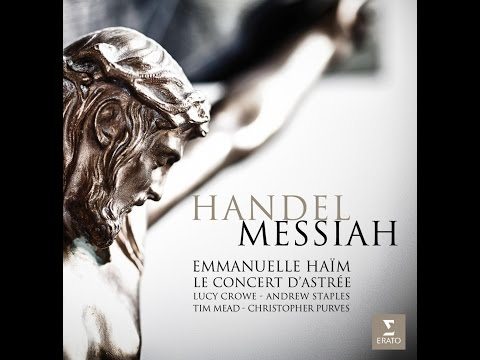 Handel's Messiah: Rejoice Greatly (Lucy Crowe with Le Concert d'Astrée/Haïm))