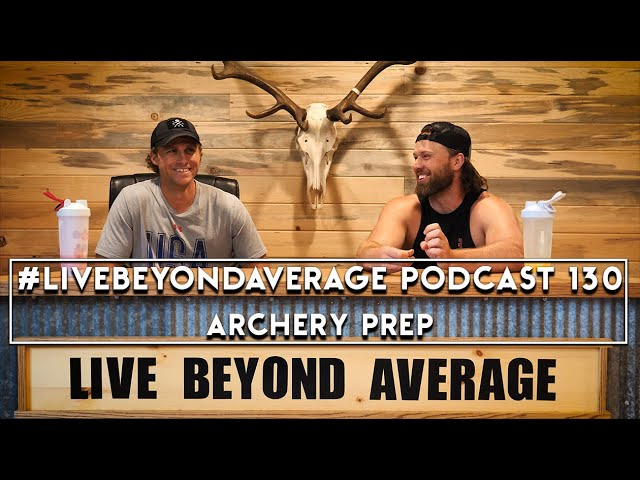 #LiveBeyondAverage Podcast 130 || Archery Prep W/Dustin Luebke