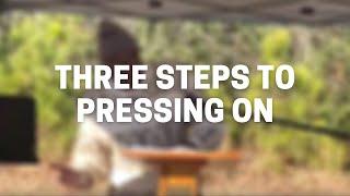 Three Steps to Pressing On
