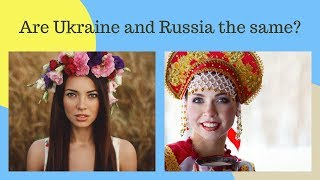 Are Ukraine and Russia the same countries?