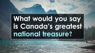 What is Canada's Greatest National Treasure?