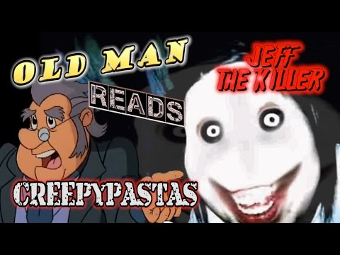 Jeff the Killer - Old Man Reads Creepypastas