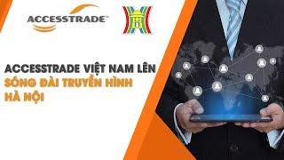 ACCESSTRADE Vietnam lên sóng đài truyền hình HN | Affiliate Marketing