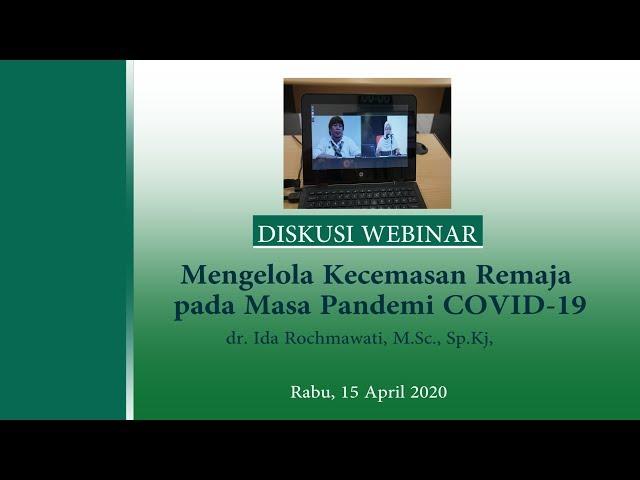 Diskusi Mengelola Kecemasan Remaja pada Masa Pandemi Covid 19 Moderator: Dr. Y. Santi Roestriyani