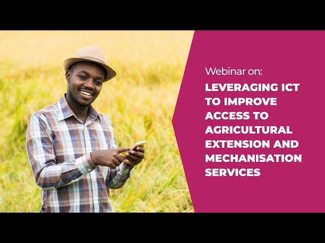 Webinar: Leveraging ICT to Improve Access to Agricultural Extension & Mechanisation Services