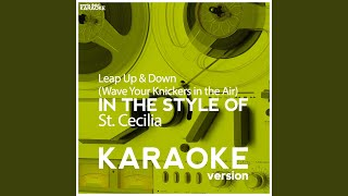 Leap Up & Down (Wave Your Knickers in the Air) (In the Style of St. Cecilia) (Karaoke Version)