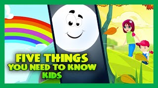 Five Things You Need To Know | Learning Videos For Kids | Science Education | Animation