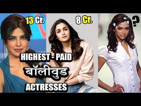 10 Highest-Paid Bollywood Actresses 2019