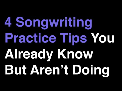 4 Songwriting Practice Tips You Already Know But Aren't Doing