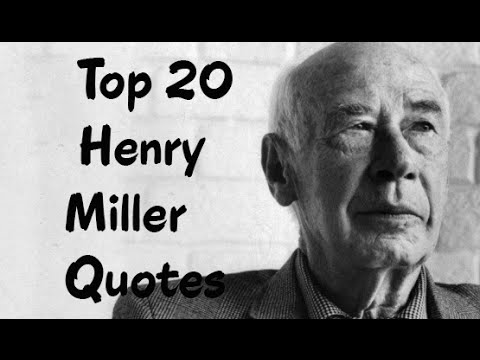 Top 20 Henry Miller Quotes (Author of Tropic of Cancer)