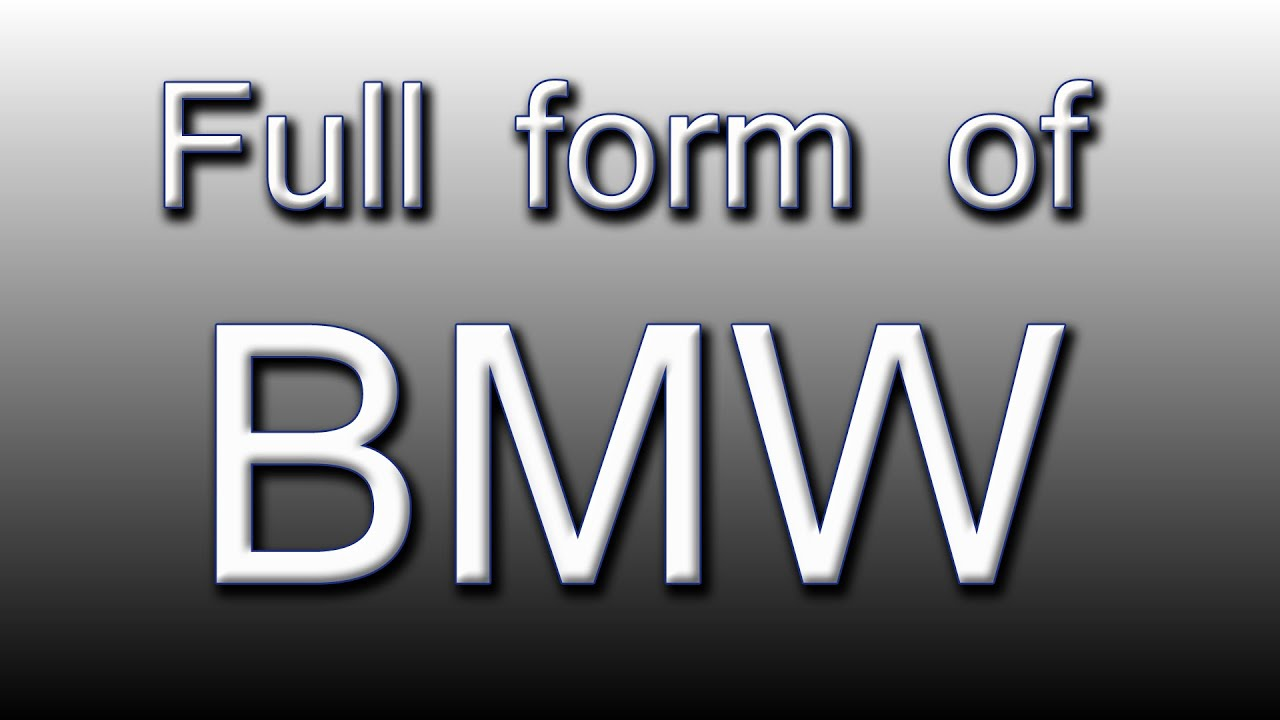 Bmw Full Form >> Full Form Of Bmw Youtube