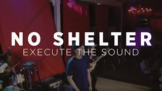 Execute The Sound - No Shelter | Live