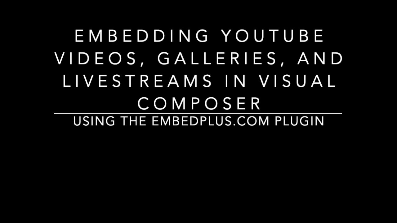 Embed a YouTube video, gallery or livestream in Visual Composer using EmbedPlus com's plugin