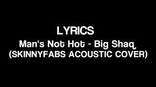 [Lyrics] Man's Not Hot - Big Shaq (SKINNYFABS ACOUSTIC COVER)