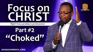 Choked - [Part 2 of Focus On Christ series]