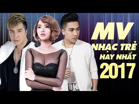Tuyển Chọn MV Nhạc Trẻ Mới và Hay Nhất 2017