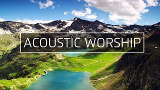 Acoustic Worship Music Playlist 2019 #3
