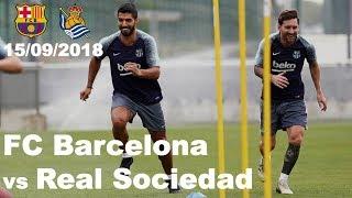 Barcelona Ready for vs Real Sociedad Match 15/09/2018