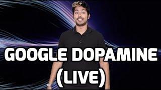 Google Dopamine (LIVE)