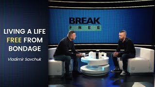 Living a Life Free from Bondage. Talk show with pastors Andrey Shapoval and Vlad Savchuk