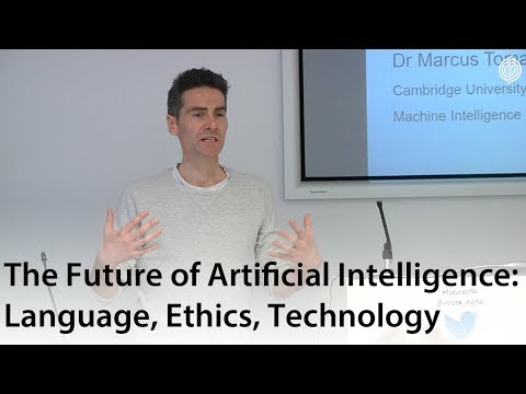 The Future of Artificial Intelligence: Language, Ethics, Technology - Marcus Tomalin