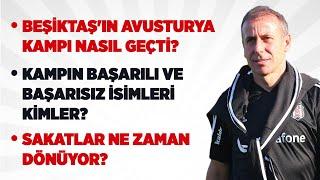 Beşiktaş'ın Avusturya Kampı Analizi, Kampın İyileri Ve Kötüleri, Sakatlar Ne Zaman Dönüyor?