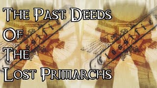 The Past Deeds Of The Lost Primarchs - 40K Theories
