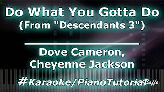 Dove Cameron, Cheyenne Jackson - Do What You Gotta Do (From Descendants 3) (Karaoke/PianoTutorial)