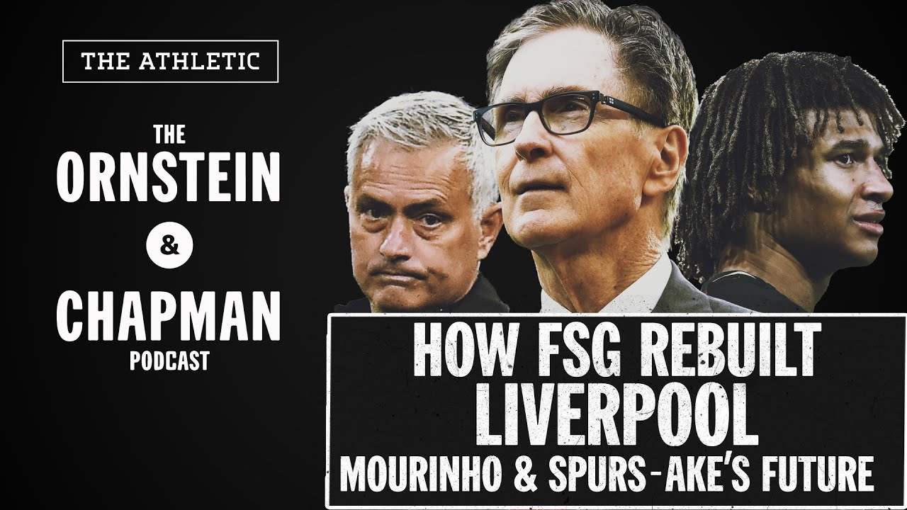 How FSG fixed Liverpool, Mourinho & Spurs, Ake | The Ornstein & Chapman Podcast | The Athletic