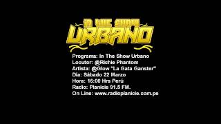 """Entrevista Glow """"La Gata Ganster"""" en In The Show Urbano RADIO"""