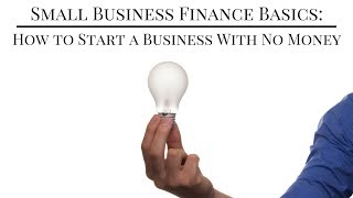 Small Business Finance Basics: How to Start a Business With No Money