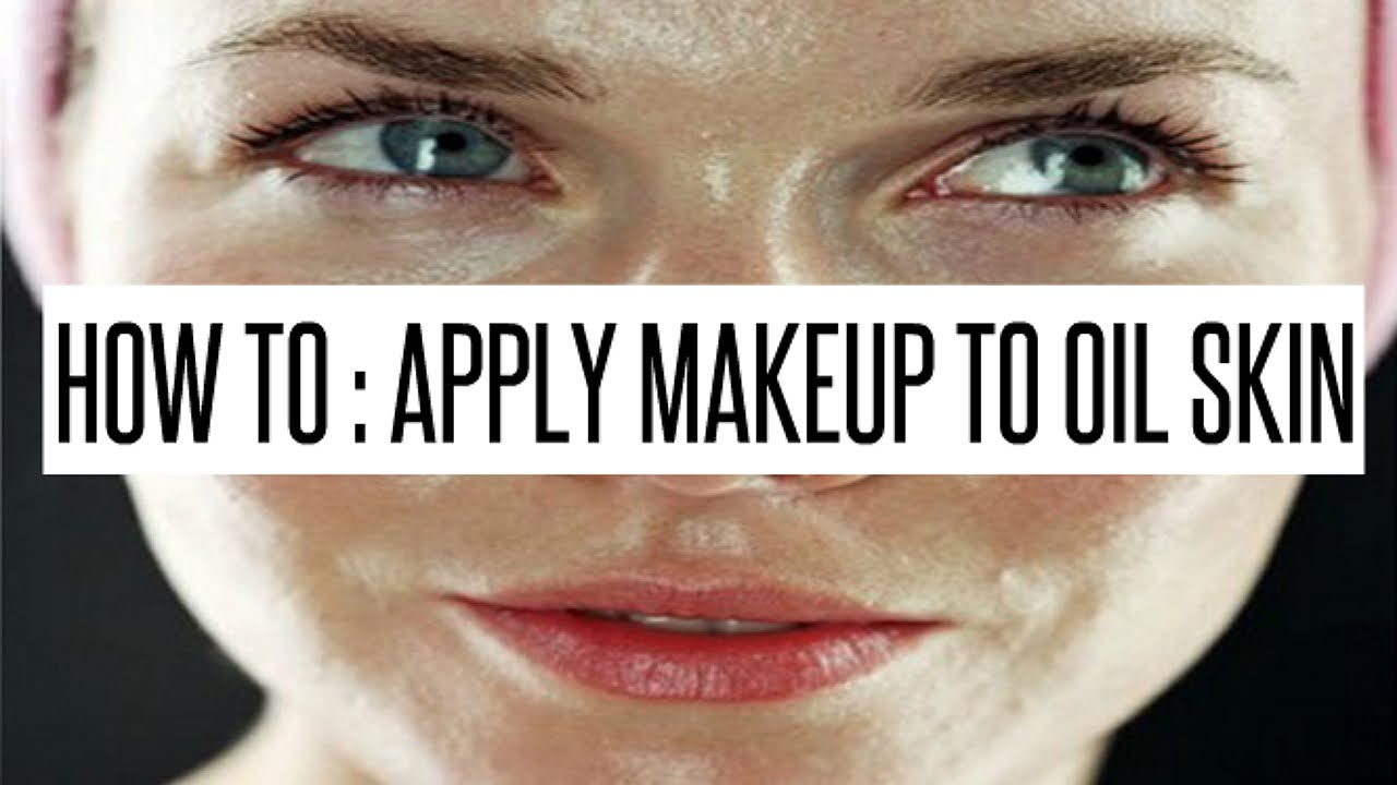 HOW TO : APPLY MAKEUP TO OILY SKIN and MAKE IT LAST ALL DAY ...