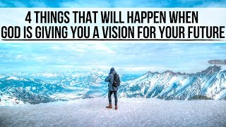 """4 Things God Will Do When He's Giving You a """"Vision"""" for Your Future"""