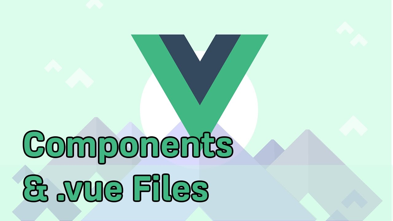 COMPONENTS AND  VUE FILES | VueJS 2 | Learning the Basics