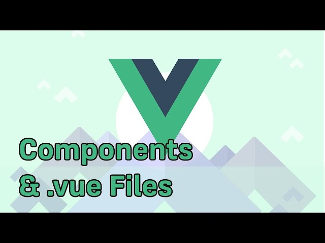 COMPONENTS AND .VUE FILES | VueJS 2 | Learning the Basics