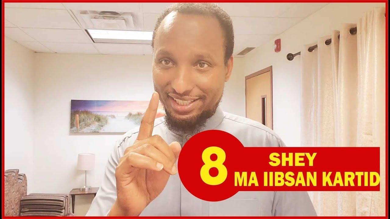 8 SHAY MA IIBSAN KARTID.... Sh. Abdirizak hashi
