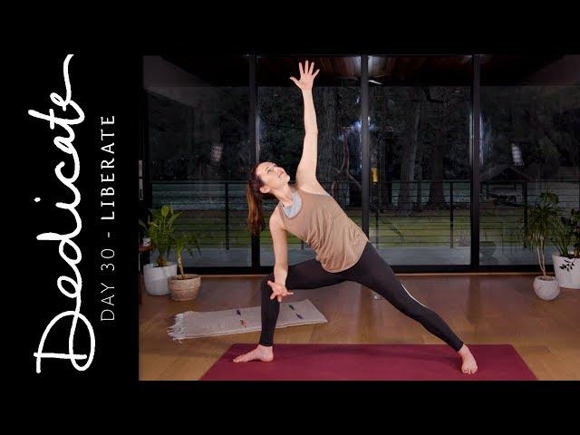 Dedicate - Day 30 - Liberate  |  Yoga With Adriene