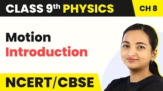 Motion - Introduction | Class 9 Physics