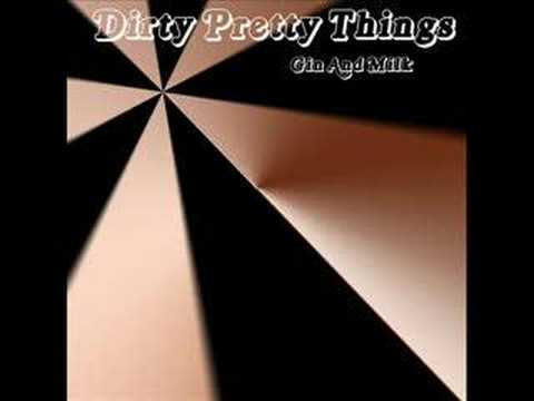 Dirty Pretty Things - Gin and Milk