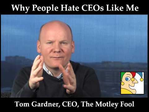 Why People Hate CEOs Like Me - Tom Gardner, Motley Fool CEO ...