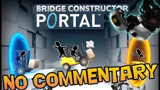 BRIDGE CONSTRUCTOR PORTAL - Walkthrough 【NO Commentary】