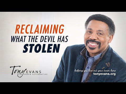 Reclaiming What the Devil has Stolen | Sermon by Tony Evans
