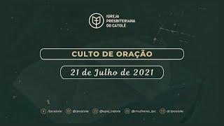 Culto de Oração - 21/07/2021