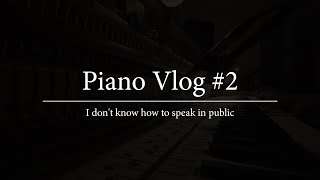 I don't know how to speak in public | Piano Vlog #2