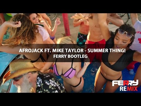 Afrojack Ft. Mike Taylor - Summer Thing! (Ferry Bootleg)