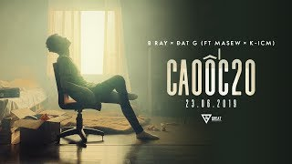 Cao Ốc 20 | B RAY x DatG (ft MASEW x K-ICM) | MV OFFICIAL